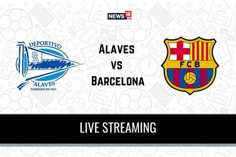 La Liga 2020-21 Alaves vs Barcelona Live Streaming: When ...