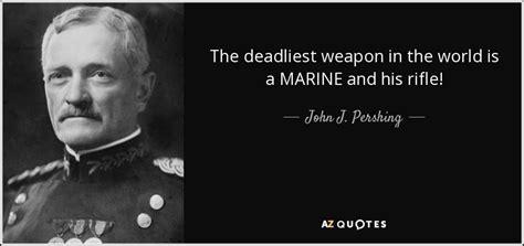 john  pershing quote  deadliest weapon   world