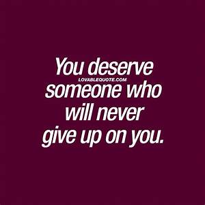 Relationship quote: You deserve someone who will never ...