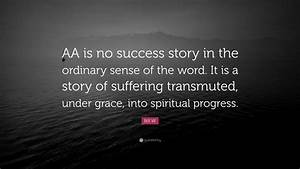 Bill, W, Quote, U201caa, Is, No, Success, Story, In, The, Ordinary
