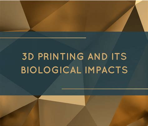 the digital marketing bureau 3d printing and its biological impacts the digital