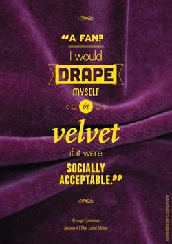 i would drape myself in velvet quot i would drape myself in velvet if it were socially