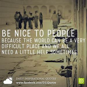 Be nice to peop... Daily Need Quotes