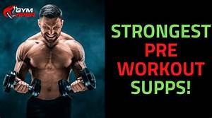 11 Of The Strongest Pre Workout For Maximum Results  Top