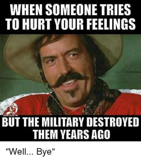 Hurt Feelings Meme - 25 best memes about well bye well bye memes