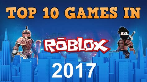 Top 10 Roblox Games 2017 Doovi
