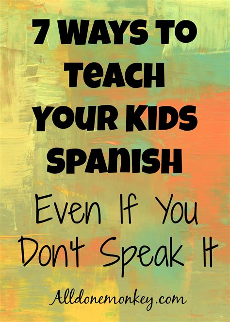 7 Ways To Teach Your Kids Spanish Even If You Don't Speak It  All Done Monkey