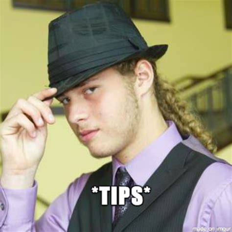 Tips Meme - mlady tips fedora know your meme