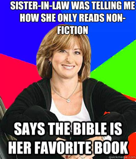 Sister In Law Meme - sister in law was telling me how she only reads non fiction says the bible is her favorite book