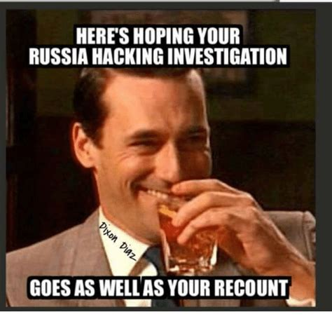 Russia Meme - heres hoping your russia hacking investigation goes as well as your recount meme on sizzle