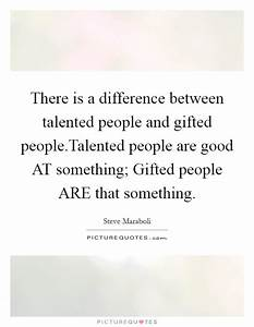 There is a diff... Talented Persons Quotes