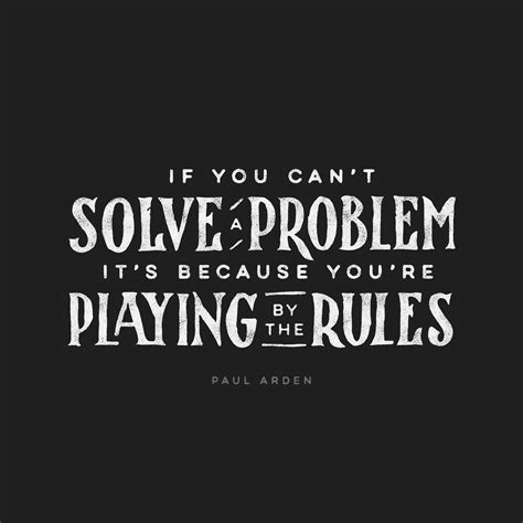 design the you paul arden quot if you can t solve a problem it s because you