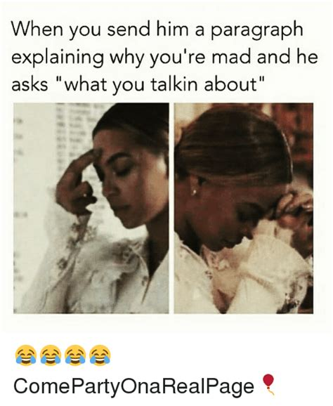 Sexy Memes For Him - when you send him a paragraph explaining why you re mad and he asks what you talkin about