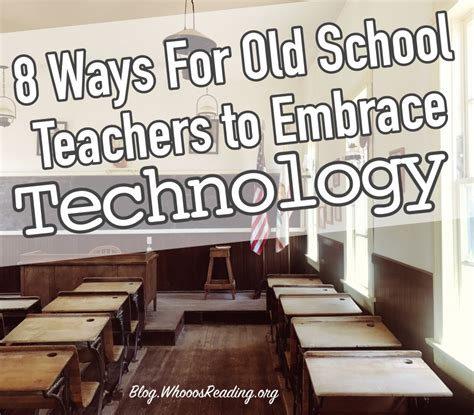 8 Ways For Old School Teachers To Embrace Technology