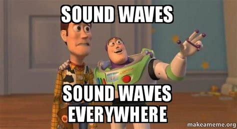 Meme Sounds - sound waves sound waves everywhere buzz and woody toy story meme make a meme