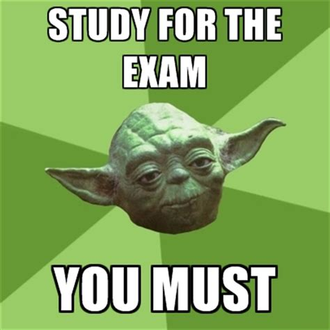 Study Meme - study for the exam you must create meme
