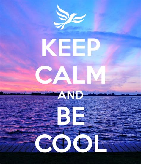 how to be a cool keep calm and be cool poster kn keep calm o matic