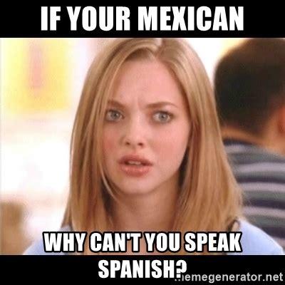 Speak Spanish Meme - if your mexican why can t you speak spanish karen from mean girls meme generator