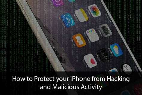 How To Protect Your Iphone From Hacking And Malicious Activity