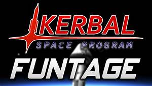 Kerbal Space Program: FUNTAGE! - (Funny/Epic/Fails Moments ...