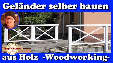 aus holz bauen gel 228 nder selber bauen aus holz woodworking railing