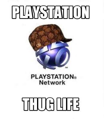 Playstation Meme - meme creator playstation thug life