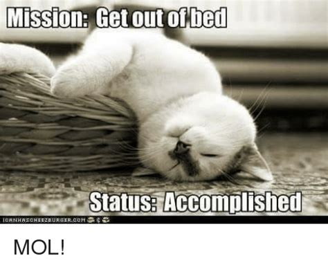 Get Out Of Bed Meme - mission get out of bed status accomplished canhas cheezburger com mol meme on me me
