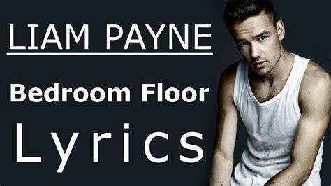 Bedroom Lyrics by Liam Payne Bedroom Floor Lyrics Lyric