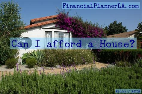 can i afford a house can i afford a house in los angeles financial planner