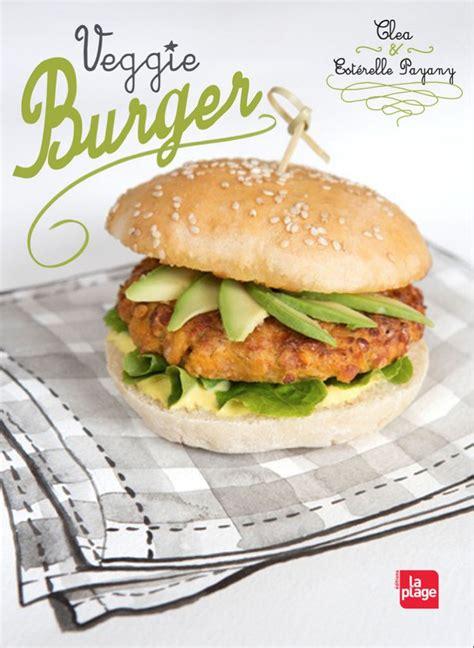 cuisine de clea veggie burger clea cuisine