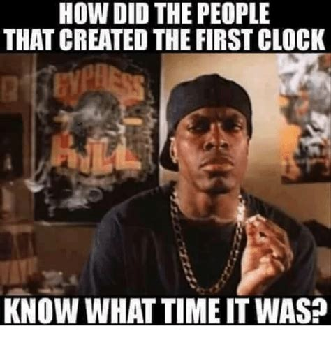 What Time Meme - how did the people that created the first clock know what time it was clock meme on sizzle