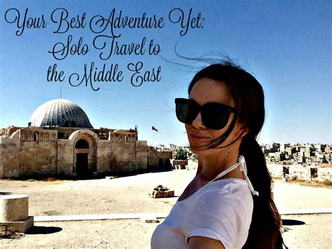 Your Best Adventure Yet Solo Female Travel In The Middle