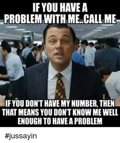 You Don T Know Me Meme - if you have a problem with mecallme if you don t have my number then that means you don t know