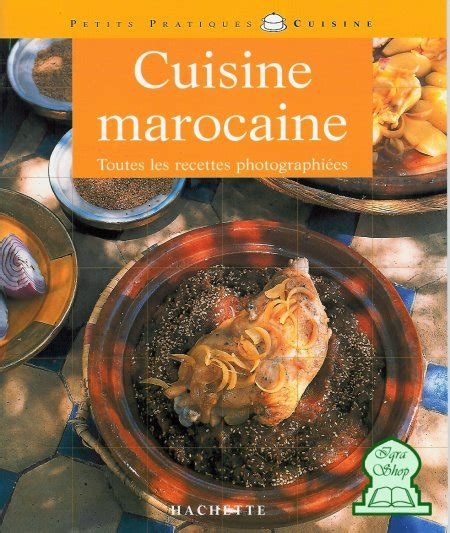 livre cuisine marocaine cuisine marocaine toutes les recettes photographiées