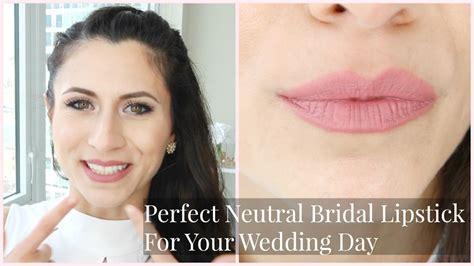 perfect neutral bridal lipstick   wedding day youtube