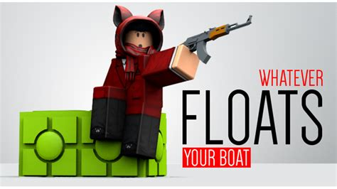 Whatever Floats Your Boat More by Whatever Floats Your Boat Roblox