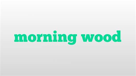 Morning Wood Meaning Pronunciation Youtube