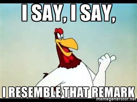 Foghorn Leghorn Meme - best 25 foghorn leghorn ideas on pinterest favorite cartoon character looney tunes and