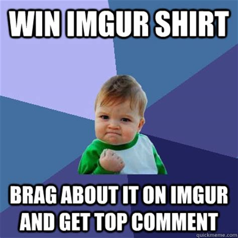 Win Kid Meme - win imgur shirt brag about it on imgur and get top comment success kid quickmeme