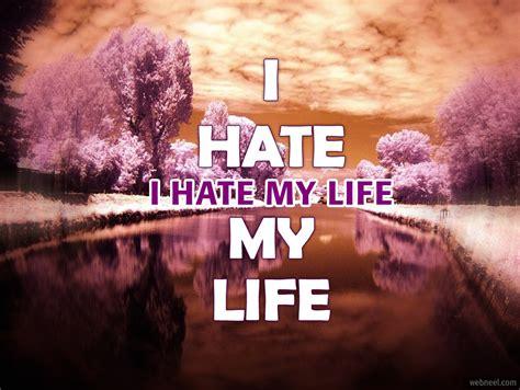 hate  life quotes quotesgram