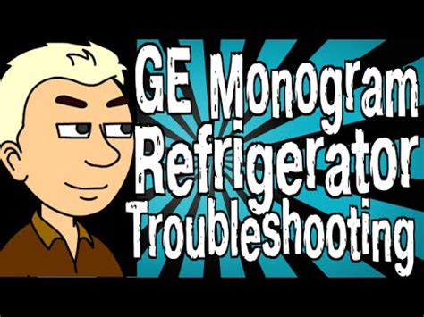 ge monogram refrigerator troubleshooting youtube