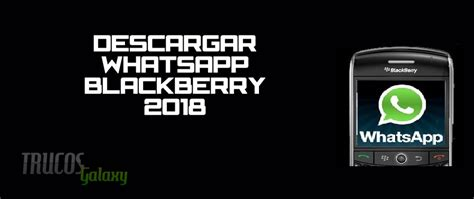 descargar whatsapp para blackberry 2018 trucos galaxy