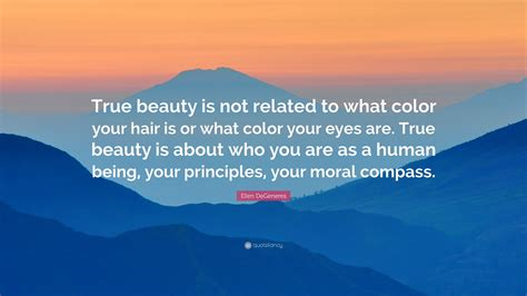 """To me, that is the true essence of beauty. Ellen DeGeneres Quote: """"True beauty is not related to what ..."""