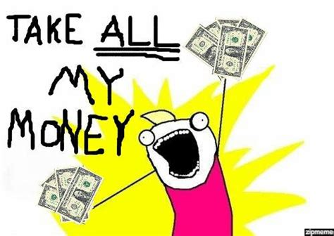 Take All My Money Meme - the media are wrong the apple watch will sell like crazy