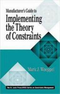 Manufacturer U0026 39 S Guide To Implementing The Theory Of Constraints By Mark Woeppel