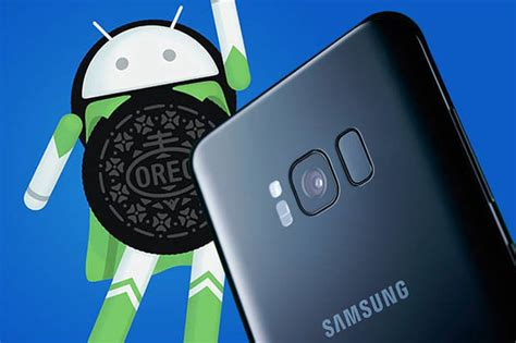 android oreo samsung when is the operating system coming to your smartphone daily