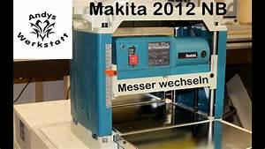 Makita Bohrfutter Wechseln : wie geht das wendemesser wechseln bei makita dickenhobel 2012nb youtube ~ Orissabook.com Haus und Dekorationen