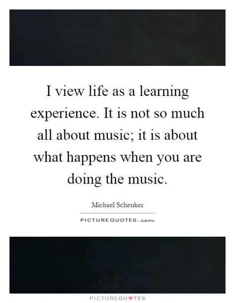 view life   learning experience