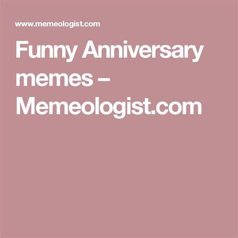Funny Anniversary Memes - funny anniversary memes memeologist com funny pinterest funny lists and memes