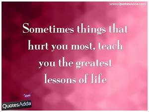Teach you the greatest lessons of life - Hurt Quotes in ...